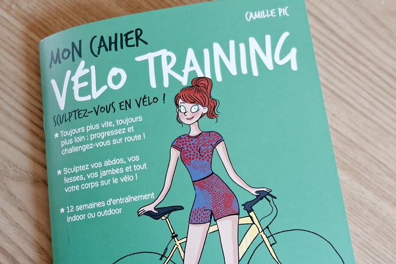 Débuter, progresser et garder la forme à vélo avec le livre Mon Cahier Vélo Training de Camille Pic